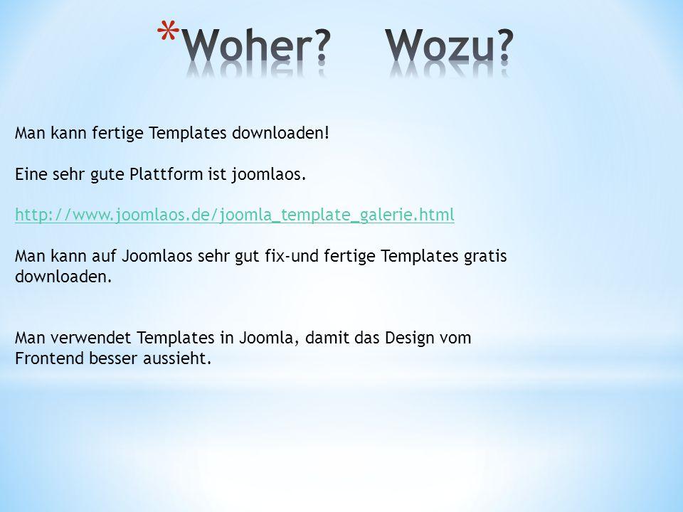 Man kann fertige Templates downloaden! Eine sehr gute Plattform ist joomlaos. http://www.joomlaos.de/joomla_template_galerie.html Man kann auf Joomlao