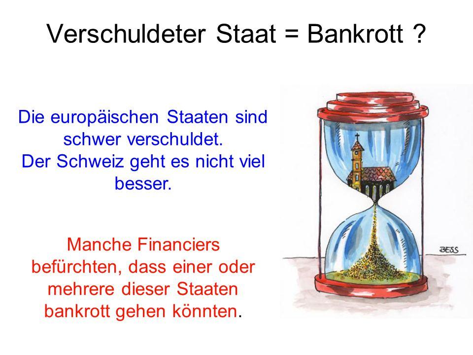 Verschuldeter Staat = Bankrott . Die europäischen Staaten sind schwer verschuldet.