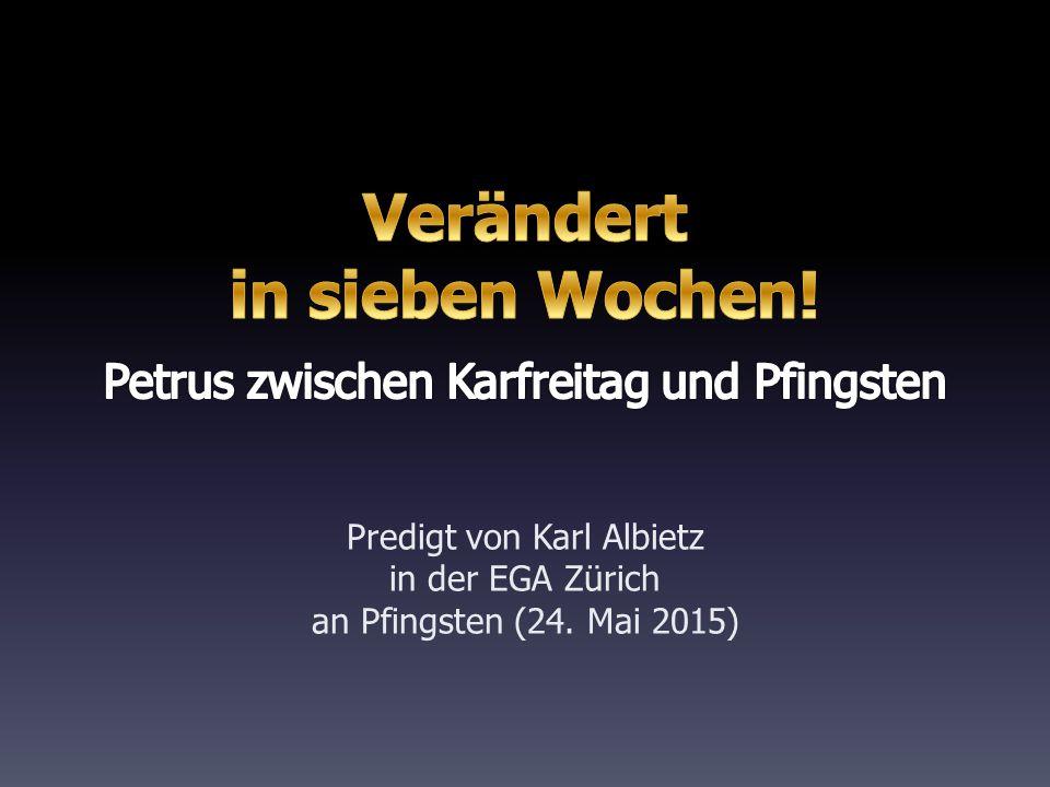 Predigt von Karl Albietz in der EGA Zürich an Pfingsten (24. Mai 2015)