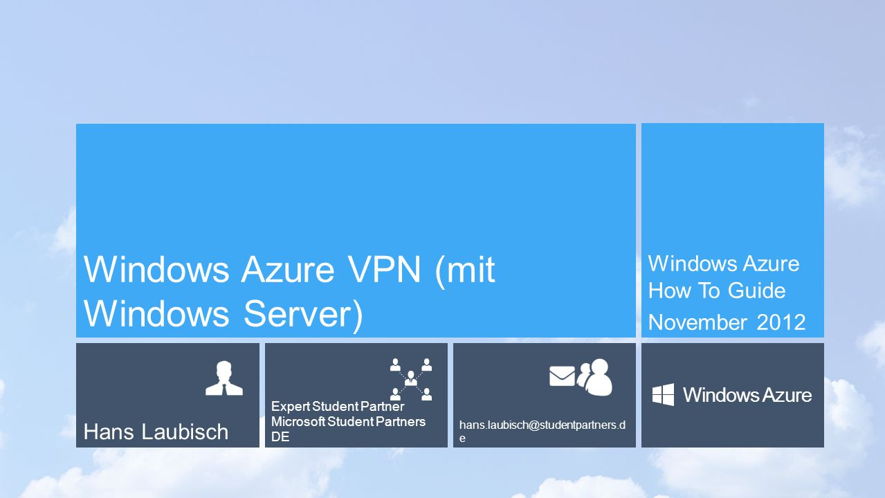 Hans Laubisch Expert Student Partner Microsoft Student Partners DE hans.laubisch@studentpartners.d e Windows Azure Windows Azure VPN (mit Windows Server) Windows Azure How To Guide November 2012