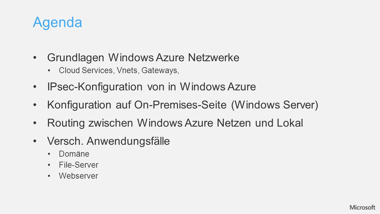 Grundlagen Windows Azure Netzwerke Cloud Services, Vnets, Gateways, IPsec-Konfiguration von in Windows Azure Konfiguration auf On-Premises-Seite (Windows Server) Routing zwischen Windows Azure Netzen und Lokal Versch.