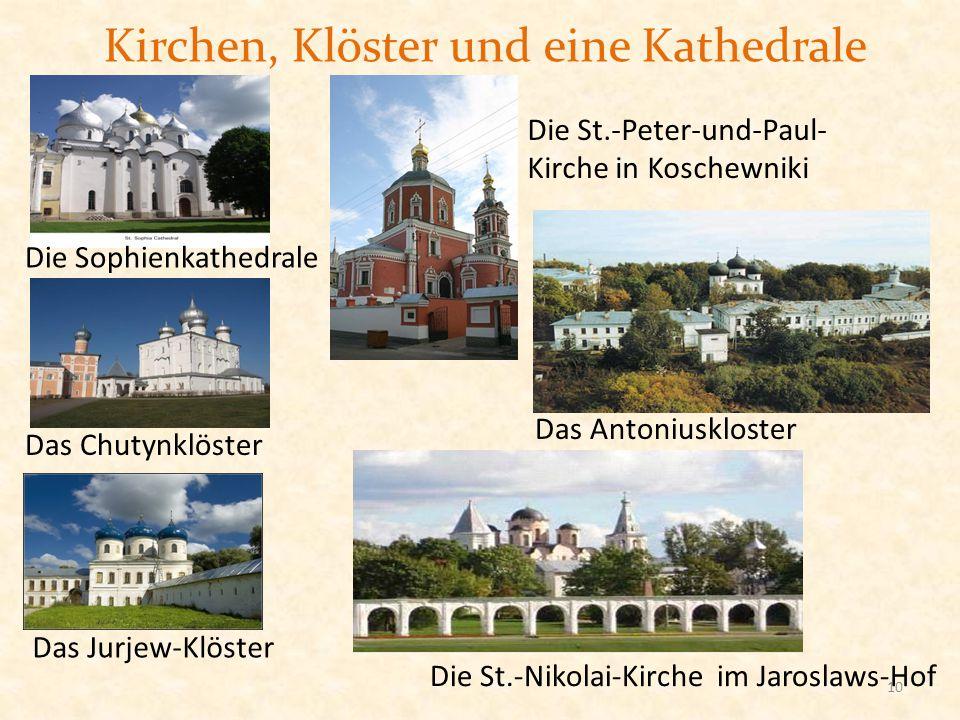 Kirchen, Klöster und eine Kathedrale Die St.-Peter-und-Paul- Kirche in Koschewniki Das Antoniuskloster Die Sophienkathedrale Das Chutynklöster Die St.
