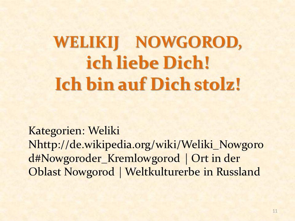 WELIKIJ NOWGOROD, ich liebe Dich! Ich bin auf Dich stolz! 11 Kategorien: Weliki Nhttp://de.wikipedia.org/wiki/Weliki_Nowgoro d#Nowgoroder_Kremlowgorod
