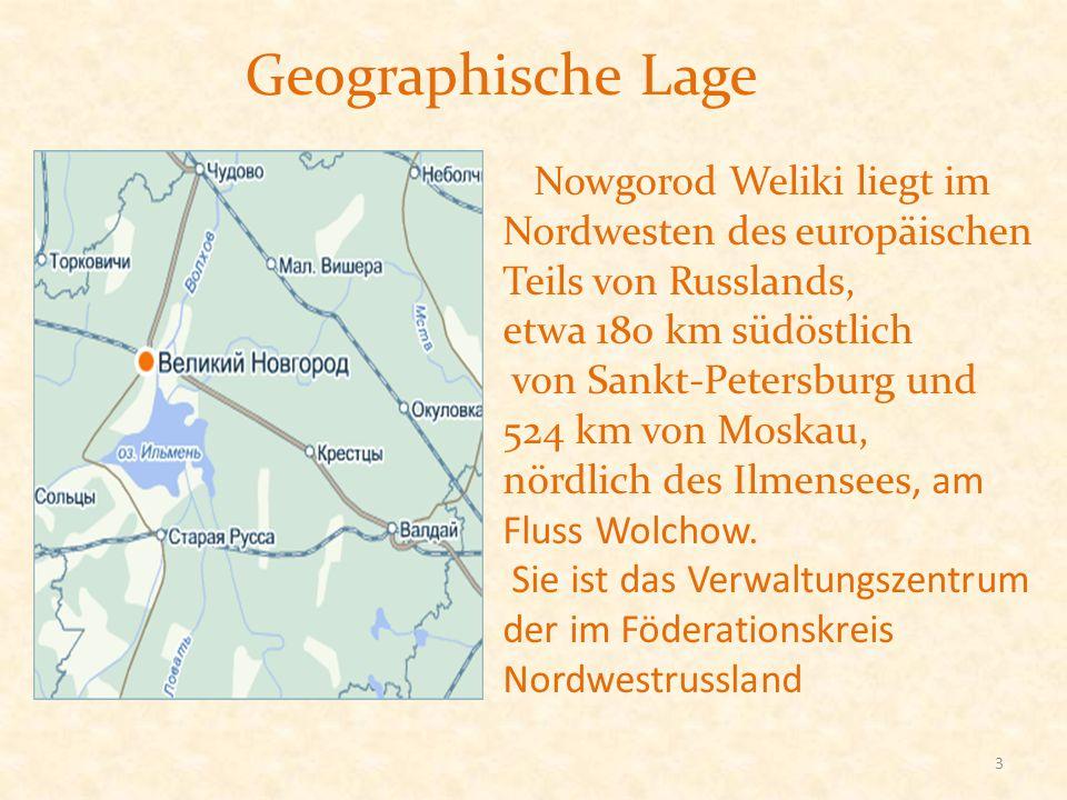 Geographische Lage Nowgorod Weliki liegt im Nordwesten des europäischen Teils von Russlands, etwa 180 km südöstlich von Sankt-Petersburg und 524 km vo