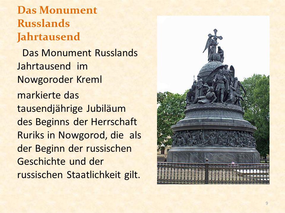 Das Monument Russlands Jahrtausend Das Monument Russlands Jahrtausend im Nowgoroder Kreml markierte das tausendjährige Jubiläum des Beginns der Herrsc