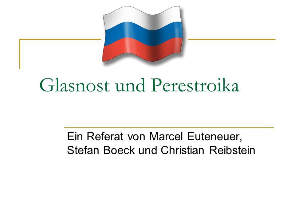 Glasnost und Perestroika Ein Referat von Marcel Euteneuer, Stefan Boeck und Christian Reibstein