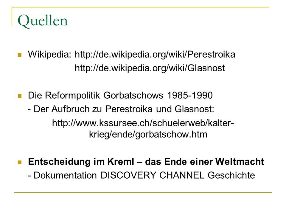 Quellen Wikipedia: http://de.wikipedia.org/wiki/Perestroika http://de.wikipedia.org/wiki/Glasnost Die Reformpolitik Gorbatschows 1985-1990 - Der Aufbr
