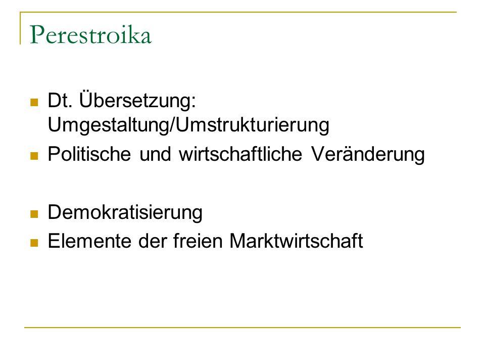 Perestroika Dt. Übersetzung: Umgestaltung/Umstrukturierung Politische und wirtschaftliche Veränderung Demokratisierung Elemente der freien Marktwirtsc
