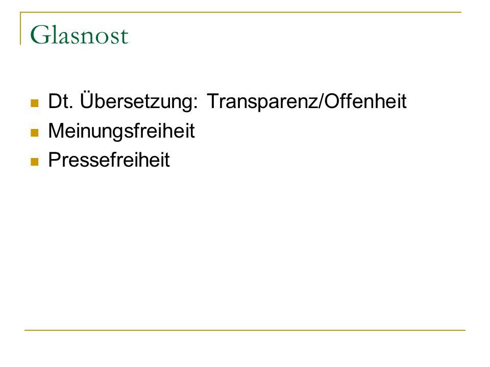 Glasnost Dt. Übersetzung: Transparenz/Offenheit Meinungsfreiheit Pressefreiheit