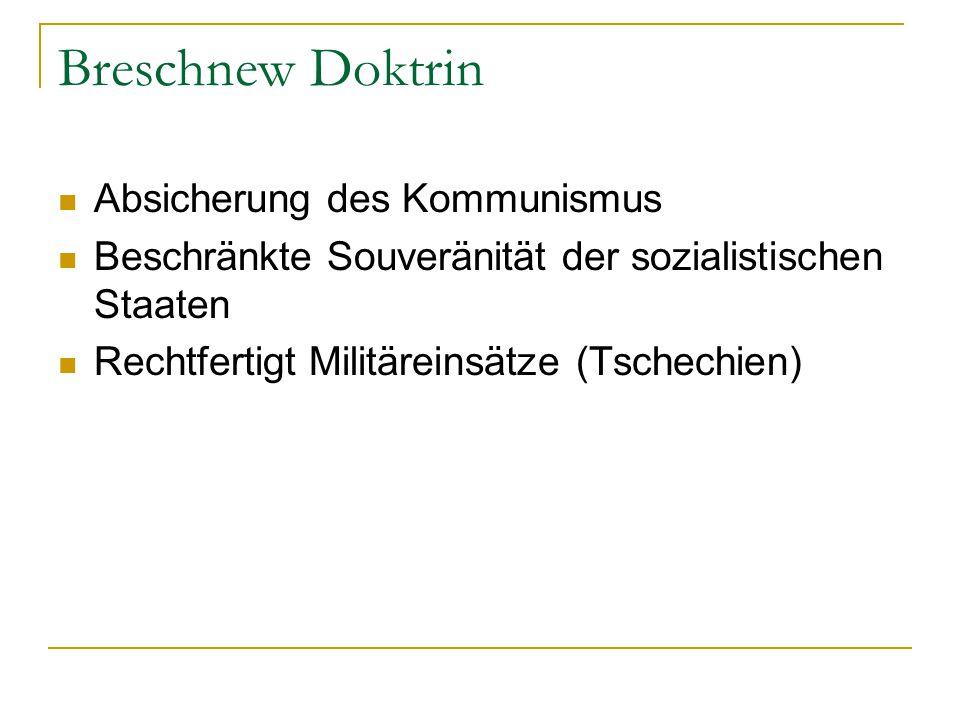 Breschnew Doktrin Absicherung des Kommunismus Beschränkte Souveränität der sozialistischen Staaten Rechtfertigt Militäreinsätze (Tschechien)
