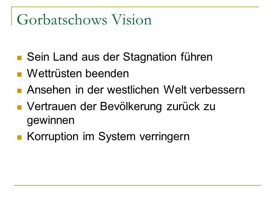Gorbatschows Vision Sein Land aus der Stagnation führen Wettrüsten beenden Ansehen in der westlichen Welt verbessern Vertrauen der Bevölkerung zurück