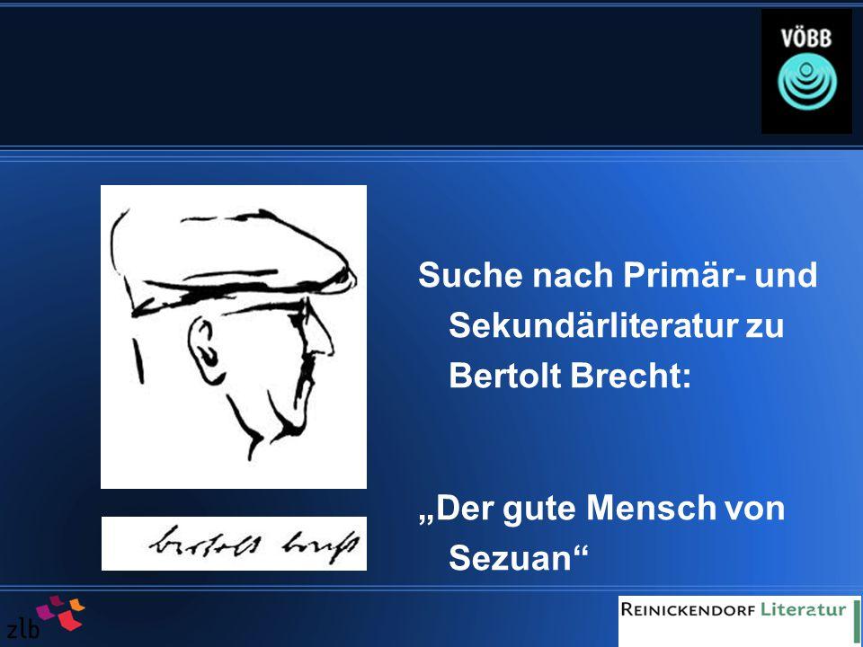 """3 Primärliteratur Literatur, die von den gesuchten Autor_innen verfasst wurde """"Der gute Mensch von Sezuan von Bertolt Brecht Sekundärliteratur Literatur, die über die gesuchten Autor_innen und ihre Werke geschrieben wurden """"Textanalyse und Interpre- tation zu Bertolt Brecht,Der gute Mensch von Sezuan' von Horst Grobe"""