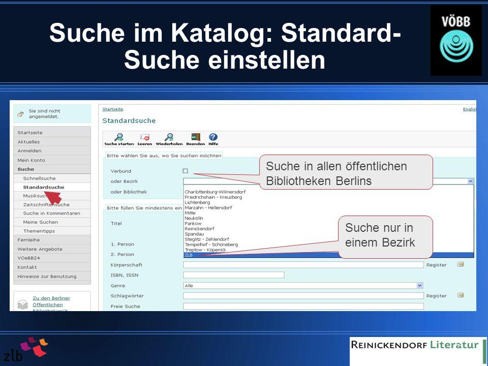 4 Suche im Katalog: Standard- Suche einstellen Suche in allen öffentlichen Bibliotheken Berlins Suche nur in einem Bezirk
