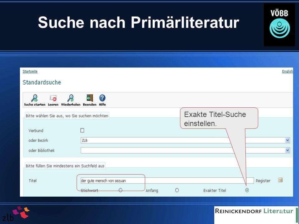 6 Suche nach Primärliteratur Exakte Titel-Suche einstellen.