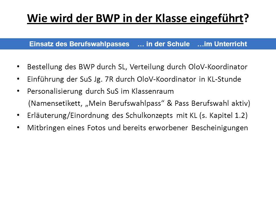 Wie wird der BWP in der Klasse eingeführt? Bestellung des BWP durch SL, Verteilung durch OloV-Koordinator Einführung der SuS Jg. 7R durch OloV-Koordin