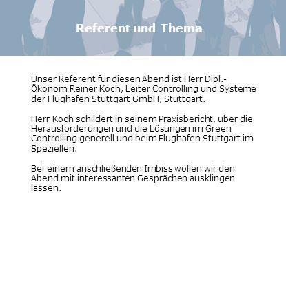 Referent und Thema Unser Referent für diesen Abend ist Herr Dipl.- Ökonom Reiner Koch, Leiter Controlling und Systeme der Flughafen Stuttgart GmbH, Stuttgart.