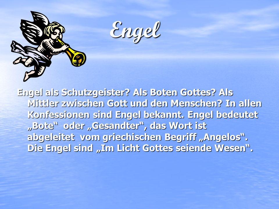 Engel Engel als Schutzgeister. Als Boten Gottes. Als Mittler zwischen Gott und den Menschen.