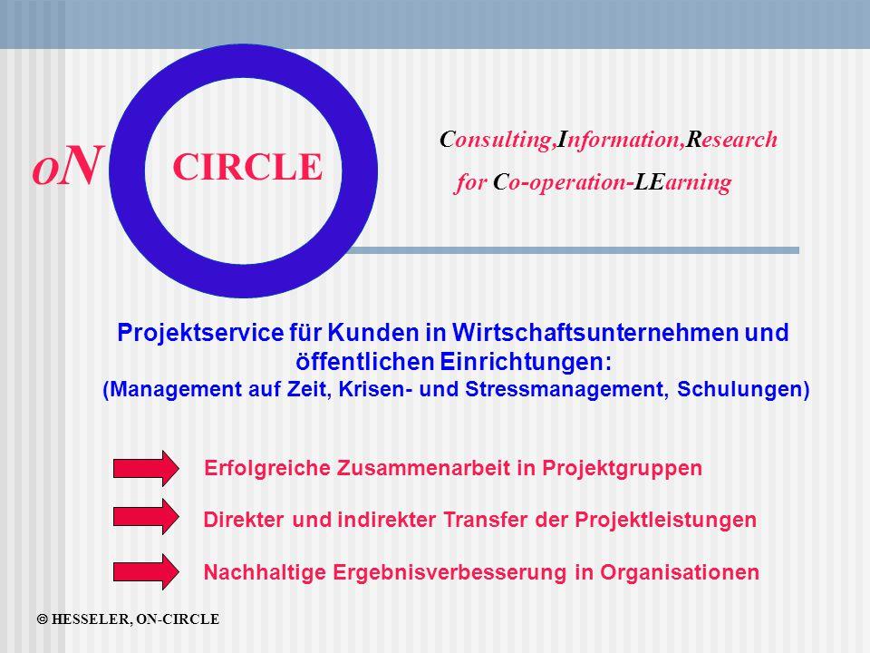  HESSELER, ON-CIRCLE ONON CIRCLE Consulting,Information,Research for Co-operation-LEarning Projektservice für Kunden in Wirtschaftsunternehmen und öf