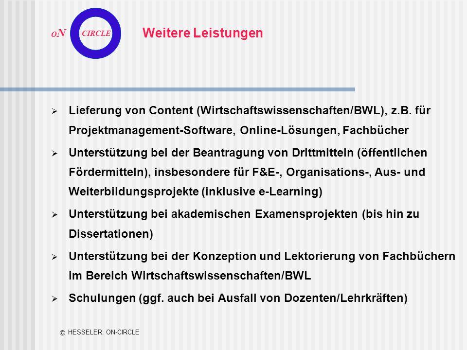 O N CIRCLE © HESSELER, ON-CIRCLE Weitere Leistungen  Lieferung von Content (Wirtschaftswissenschaften/BWL), z.B. für Projektmanagement-Software, Onli