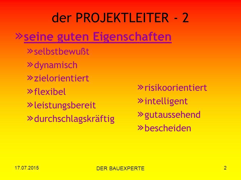 17.07.2015 DER BAUEXPERTE 2 der PROJEKTLEITER - 2 » seine guten Eigenschaften » selbstbewußt » dynamisch » zielorientiert » flexibel » leistungsbereit