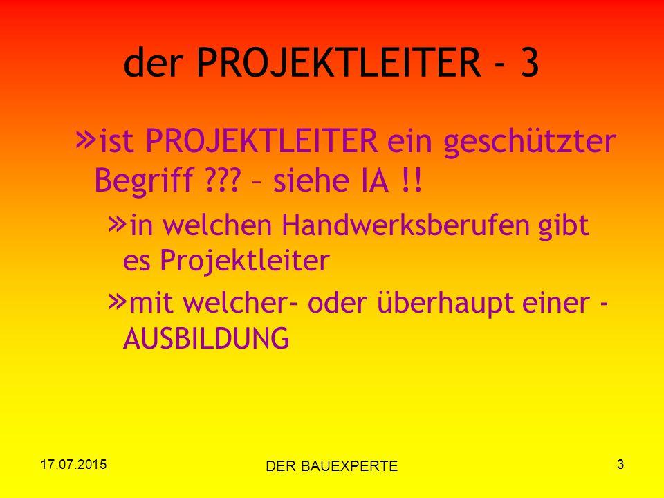 17.07.2015 DER BAUEXPERTE 3 der PROJEKTLEITER - 3 » ist PROJEKTLEITER ein geschützter Begriff ??? – siehe IA !! » in welchen Handwerksberufen gibt es