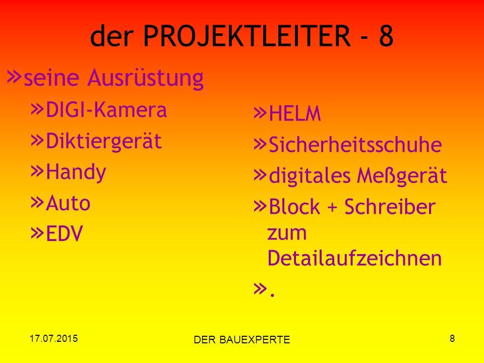 17.07.2015 DER BAUEXPERTE 8 der PROJEKTLEITER - 8 » seine Ausrüstung » DIGI-Kamera » Diktiergerät » Handy » Auto » EDV » HELM » Sicherheitsschuhe » di