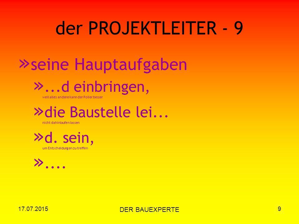 17.07.2015 DER BAUEXPERTE 9 der PROJEKTLEITER - 9 » seine Hauptaufgaben »...d einbringen, weil alles andere kann der Polier besser » die Baustelle lei