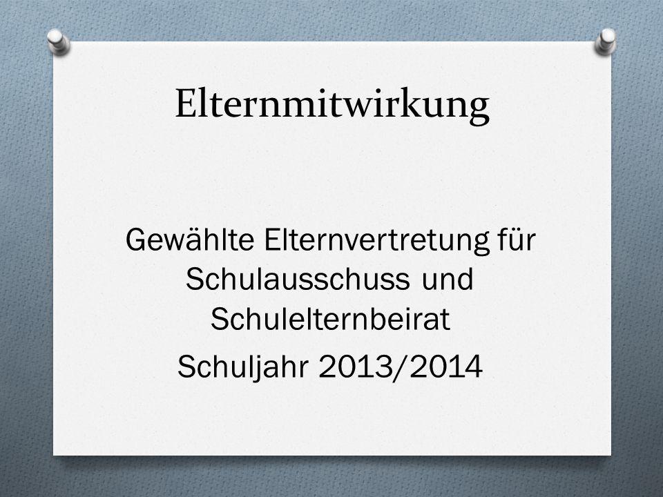Elternmitwirkung Gewählte Elternvertretung für Schulausschuss und Schulelternbeirat Schuljahr 2013/2014