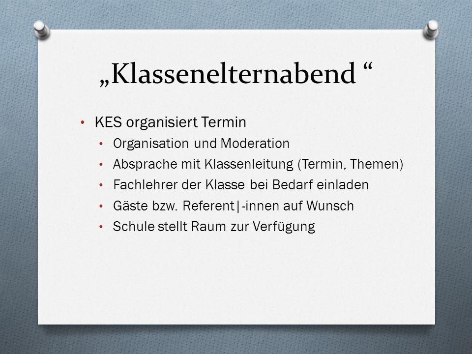 """""""Klassenelternabend """" KES organisiert Termin Organisation und Moderation Absprache mit Klassenleitung (Termin, Themen) Fachlehrer der Klasse bei Bedar"""