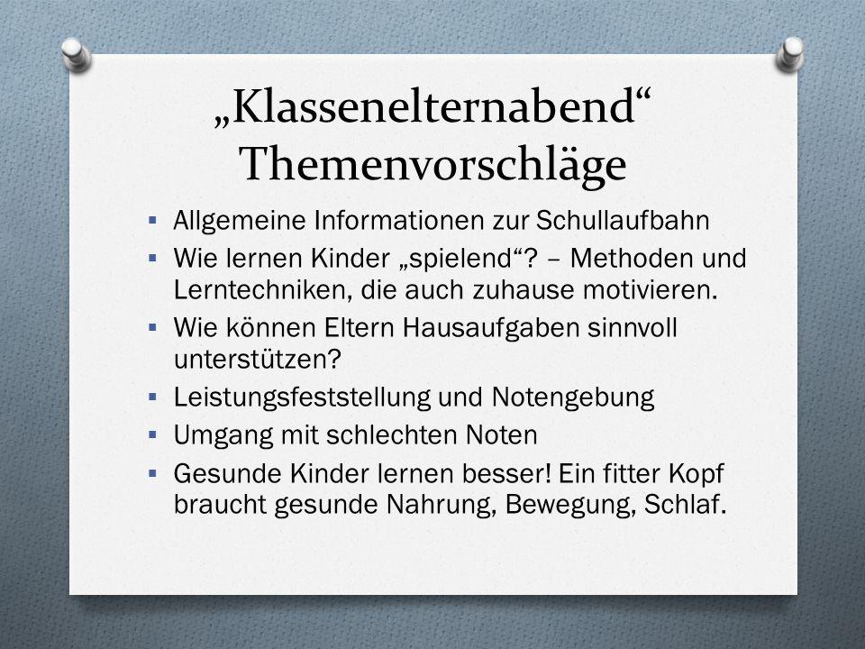 """""""Klassenelternabend"""" Themenvorschläge  Allgemeine Informationen zur Schullaufbahn  Wie lernen Kinder """"spielend""""? – Methoden und Lerntechniken, die a"""