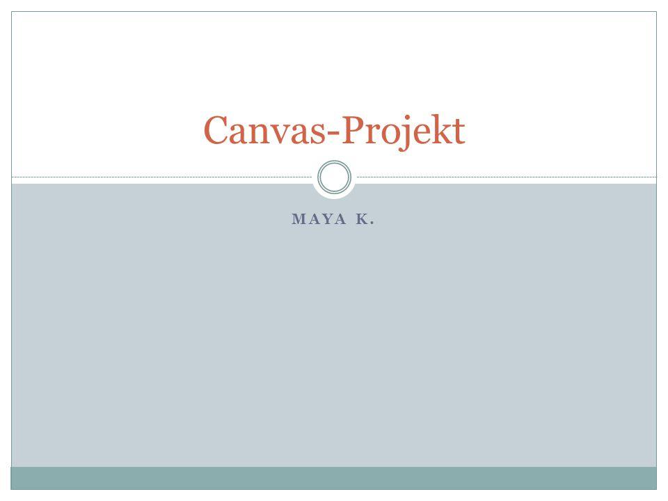 MAYA K. Canvas-Projekt