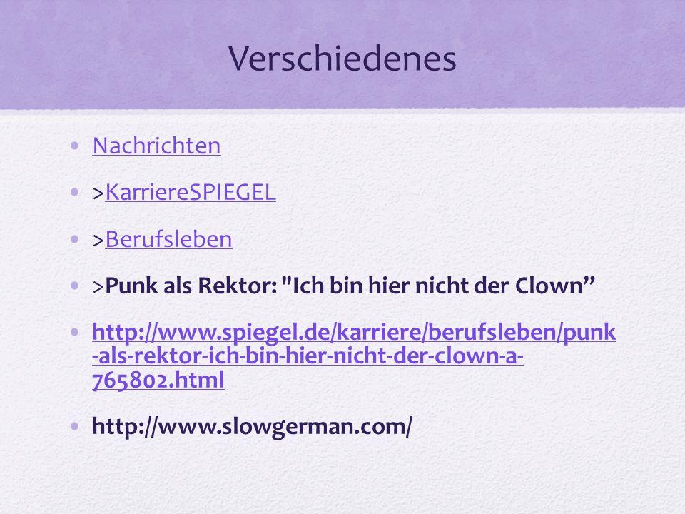 Verschiedenes Nachrichten >KarriereSPIEGELKarriereSPIEGEL >BerufslebenBerufsleben >Punk als Rektor: Ich bin hier nicht der Clown http://www.spiegel.de/karriere/berufsleben/punk -als-rektor-ich-bin-hier-nicht-der-clown-a- 765802.htmlhttp://www.spiegel.de/karriere/berufsleben/punk -als-rektor-ich-bin-hier-nicht-der-clown-a- 765802.html http://www.slowgerman.com/