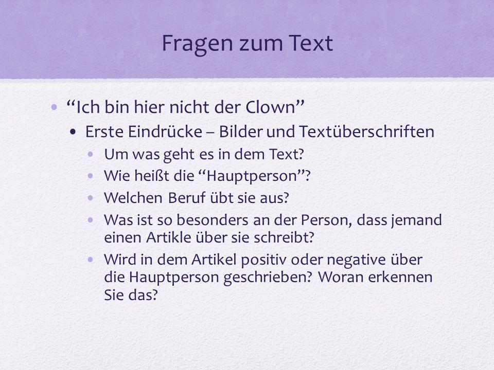 """Fragen zum Text """"Ich bin hier nicht der Clown"""" Erste Eindrücke – Bilder und Textüberschriften Um was geht es in dem Text? Wie heißt die """"Hauptperson""""?"""