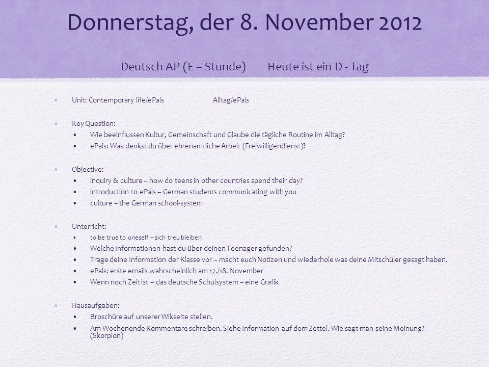 Donnerstag, der 8. November 2012 Deutsch AP (E – Stunde)Heute ist ein D - Tag Unit: Contemporary life/ePals Alltag/ePals Key Question: Wie beeinflusse
