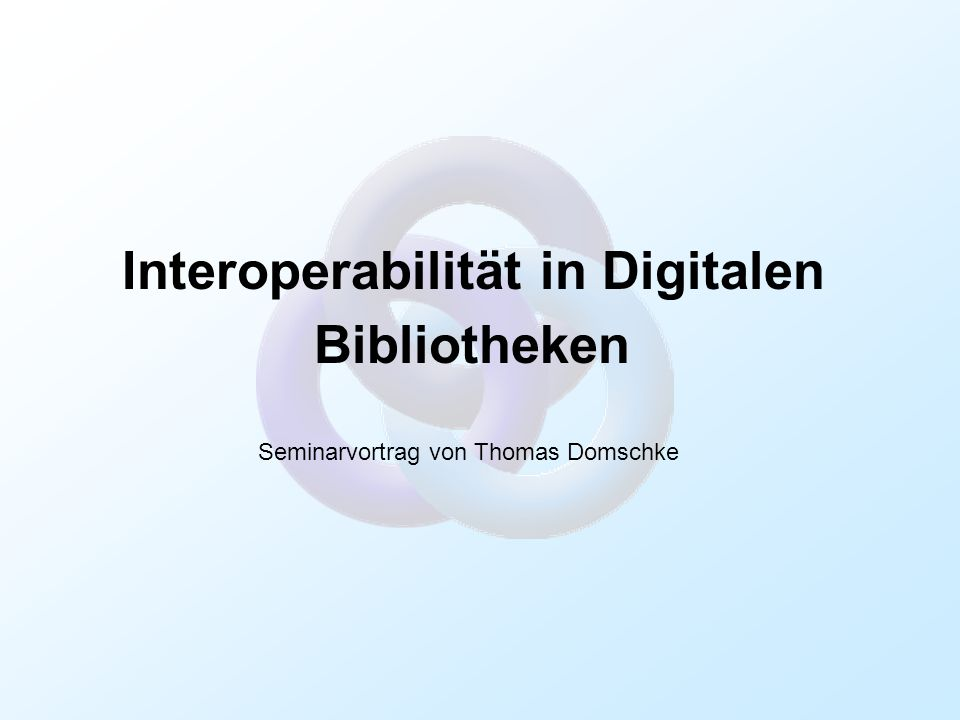 Interoperabilität in Digitalen Bibliotheken Seminarvortrag von Thomas Domschke