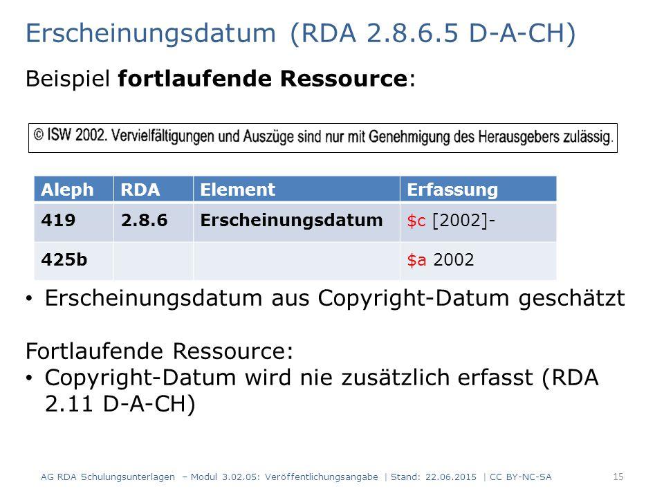 Erscheinungsdatum (RDA 2.8.6.5 D-A-CH) Beispiel fortlaufende Ressource: AlephRDAElementErfassung 4192.8.6Erscheinungsdatum$c [2002]- 425b$a 2002 Ersch