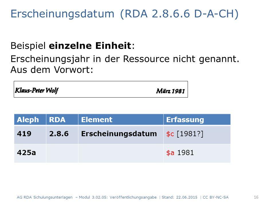 Erscheinungsdatum (RDA 2.8.6.6 D-A-CH) Beispiel einzelne Einheit: Erscheinungsjahr in der Ressource nicht genannt. Aus dem Vorwort: AlephRDAElementErf