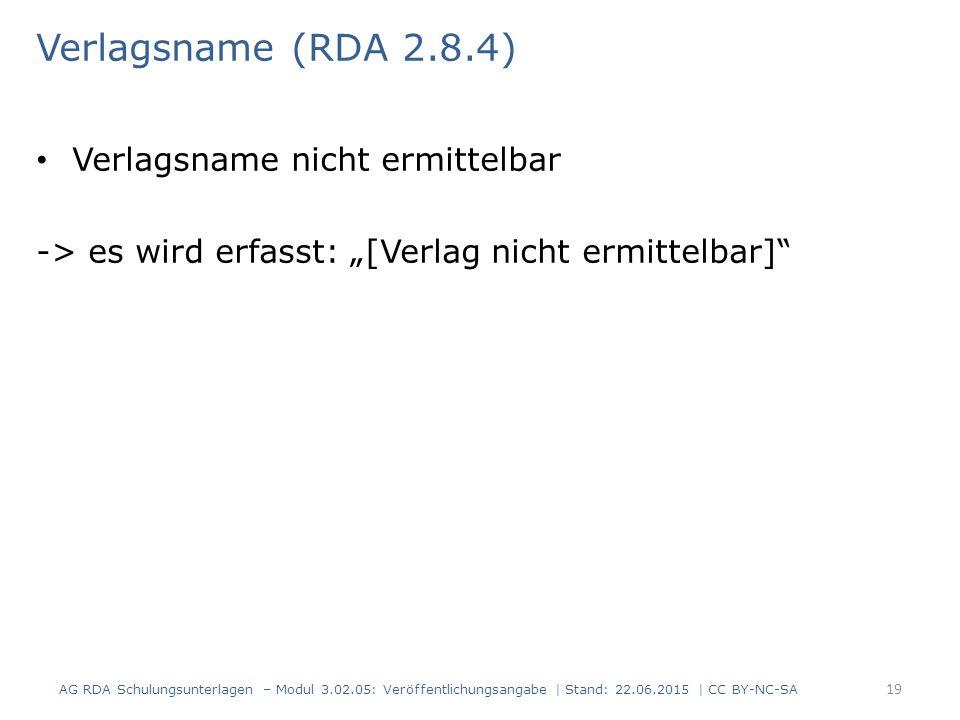 """Verlagsname (RDA 2.8.4) Verlagsname nicht ermittelbar -> es wird erfasst: """"[Verlag nicht ermittelbar]"""" AG RDA Schulungsunterlagen – Modul 3.02.05: Ver"""