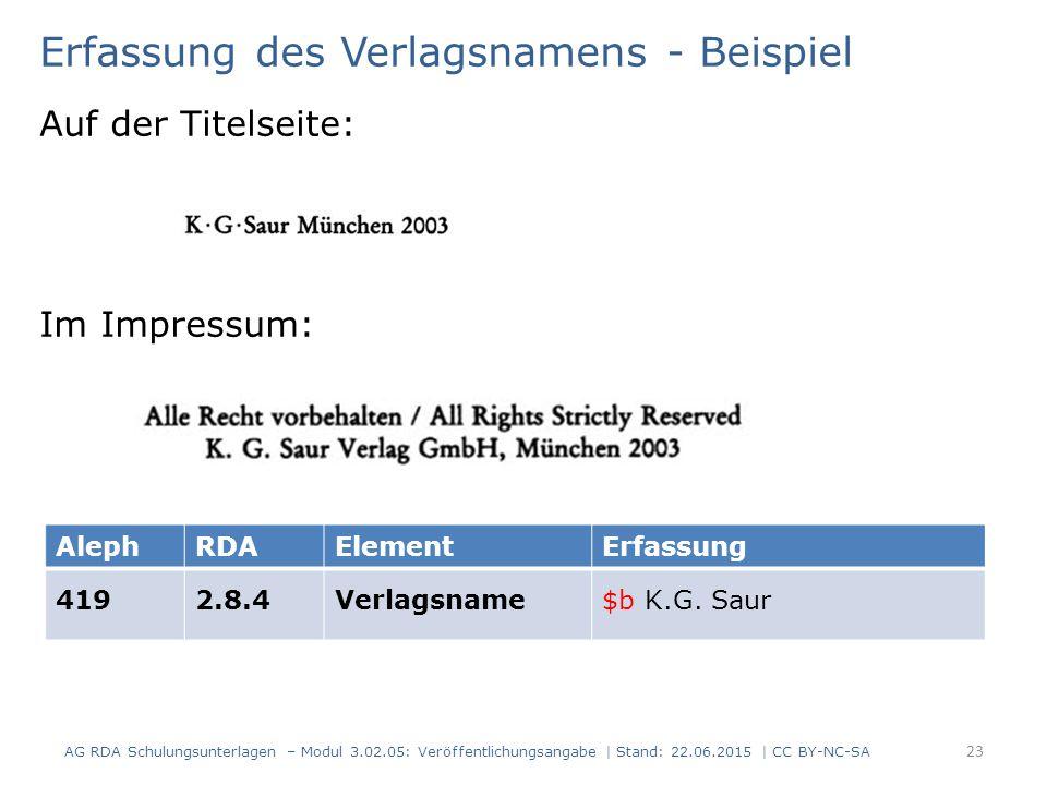 Erfassung des Verlagsnamens - Beispiel Auf der Titelseite: Im Impressum: AlephRDAElementErfassung 4192.8.4Verlagsname$b K.G. Saur AG RDA Schulungsunte