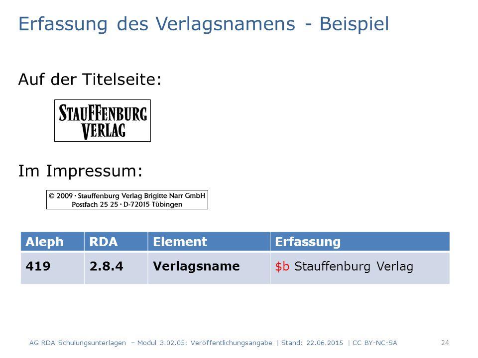 Erfassung des Verlagsnamens - Beispiel Auf der Titelseite: Im Impressum: AlephRDAElementErfassung 4192.8.4Verlagsname$b Stauffenburg Verlag AG RDA Sch