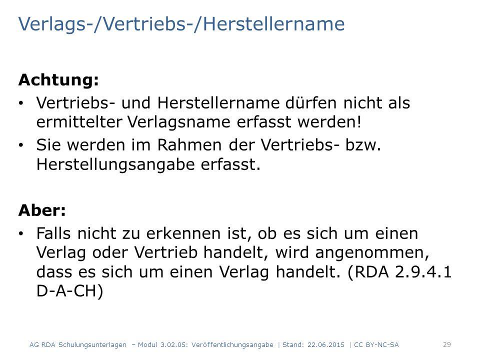 Verlags-/Vertriebs-/Herstellername Achtung: Vertriebs- und Herstellername dürfen nicht als ermittelter Verlagsname erfasst werden! Sie werden im Rahme