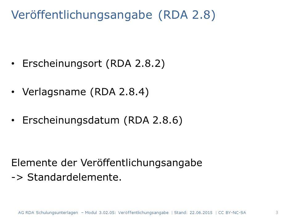 Vertriebsangabe (RDA 2.9) Vertriebsort (RDA 2.9.2) Vertriebsname (RDA 2.9.4) Vertriebsdatum (RDA 2.9.6) Elemente der Vertriebsangabe: keine Standardelemente, dürfen aber zusätzlich angegeben werden AG RDA Schulungsunterlagen – Modul 3.02.05: Veröffentlichungsangabe | Stand: 22.06.2015 | CC BY-NC-SA 4