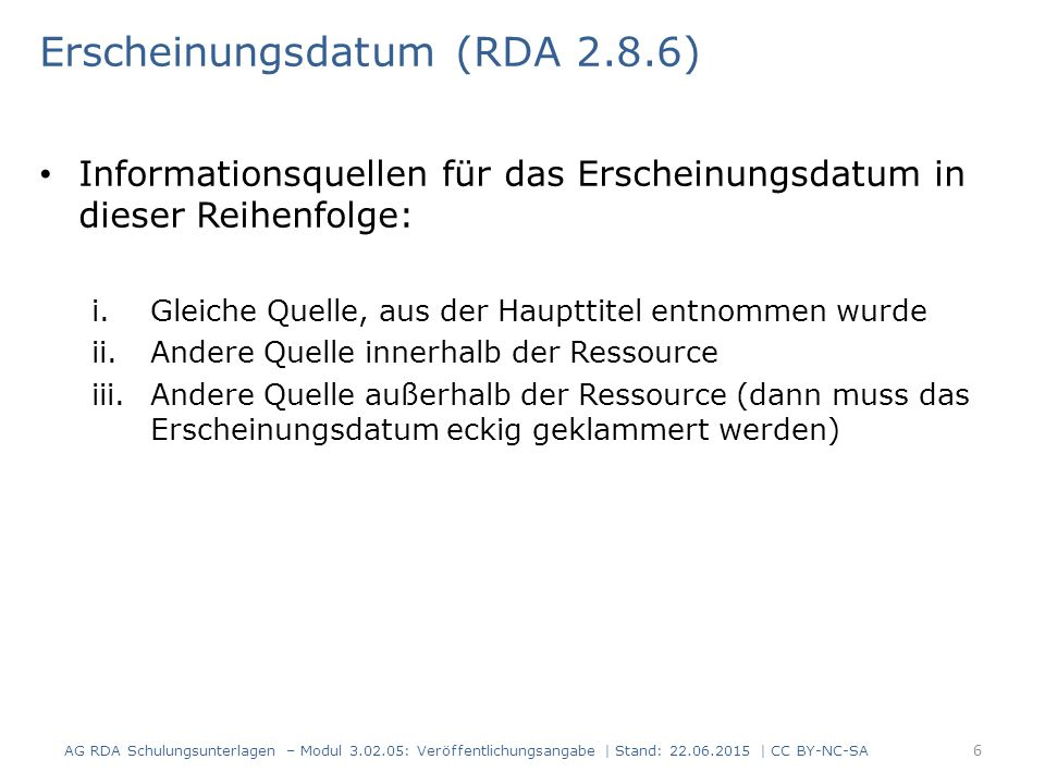 Erscheinungsdatum (RDA 2.8.6) Informationsquellen für das Erscheinungsdatum in dieser Reihenfolge: i.Gleiche Quelle, aus der Haupttitel entnommen wurd