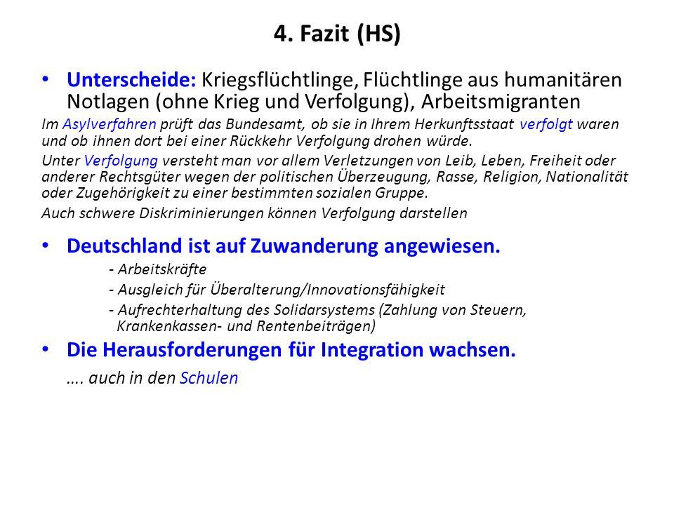 4. Fazit (HS) Unterscheide: Kriegsflüchtlinge, Flüchtlinge aus humanitären Notlagen (ohne Krieg und Verfolgung), Arbeitsmigranten Im Asylverfahren prü