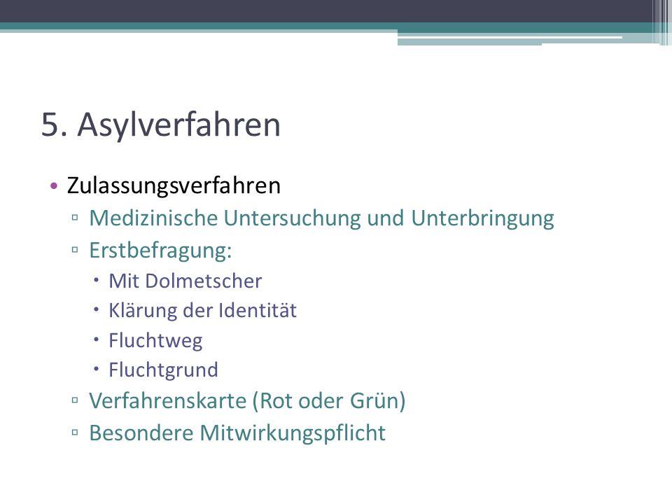 5. Asylverfahren Zulassungsverfahren ▫ Medizinische Untersuchung und Unterbringung ▫ Erstbefragung:  Mit Dolmetscher  Klärung der Identität  Flucht