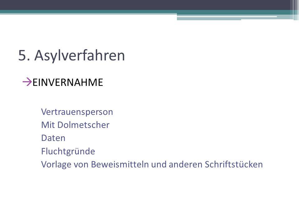 5. Asylverfahren  EINVERNAHME Vertrauensperson Mit Dolmetscher Daten Fluchtgründe Vorlage von Beweismitteln und anderen Schriftstücken