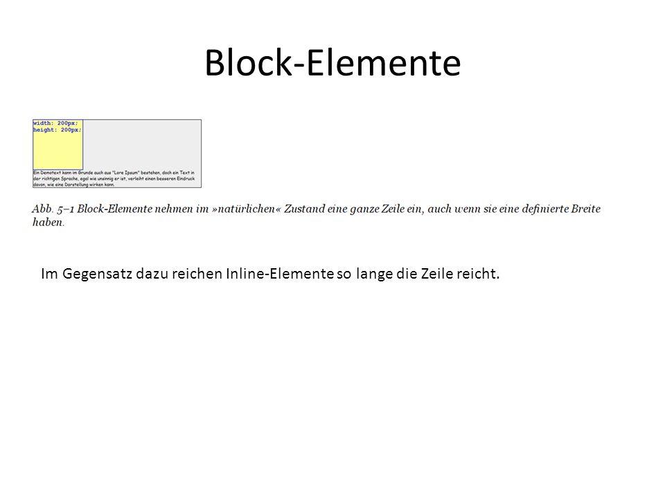 Block-Elemente Im Gegensatz dazu reichen Inline-Elemente so lange die Zeile reicht.