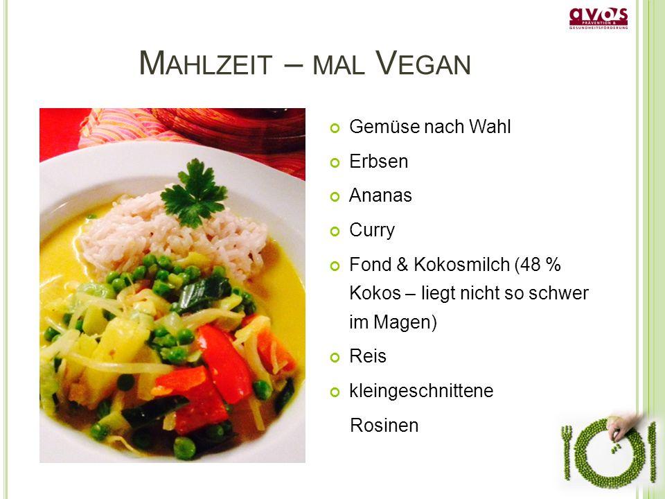 M AHLZEIT – MAL V EGAN Gemüse nach Wahl Erbsen Ananas Curry Fond & Kokosmilch (48 % Kokos – liegt nicht so schwer im Magen) Reis kleingeschnittene Rosinen