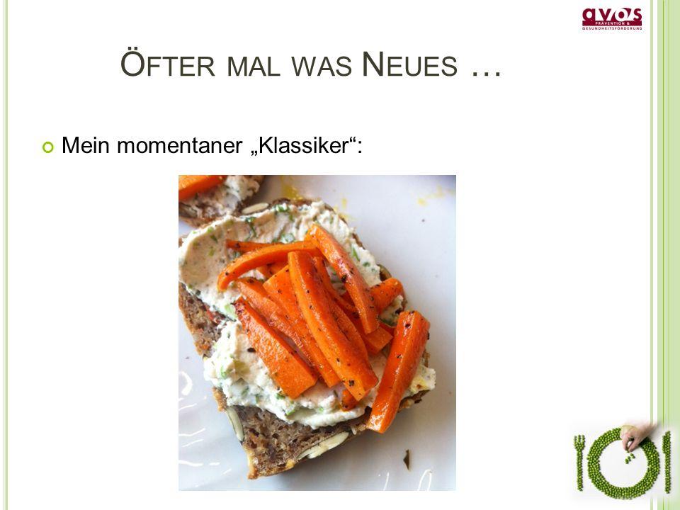 "Ö FTER MAL WAS N EUES … Mein momentaner ""Klassiker :"