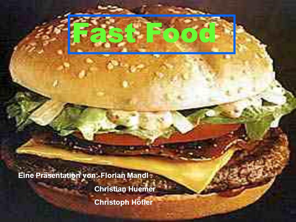 Fast Food Eine Präsentation von: Florian Mandl Christian Huemer Christoph Höfler
